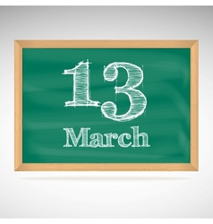 March 13 inscription in chalk on a blackboard vector