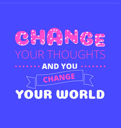 change your thoughts poster vector image