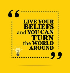 Inspirational motivational quote live your beliefs vector