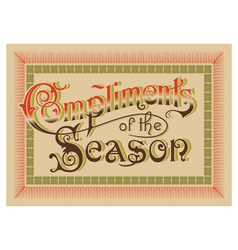 Compliments of the Season vintage greeting vector image