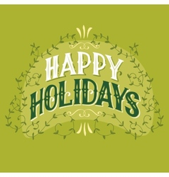 Happy holidays vintage hand-lettering vector image vector image