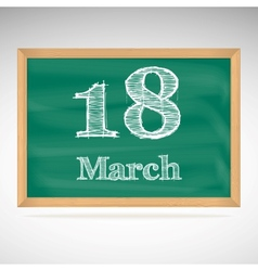 March 18 inscription in chalk on a blackboard vector