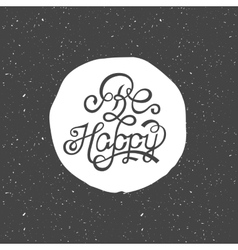 Design lettering - be happy vector