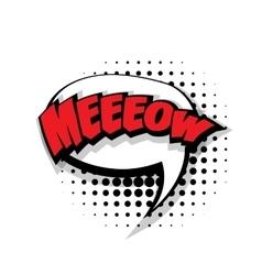 Comic text meow pop art bubble vector