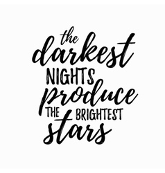 The darkest night produce the brightest stars vector image vector image