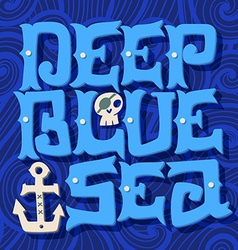 Deep blue ocean Nautical quote Hand drawn vintage vector image vector image