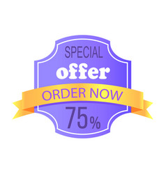 special offer order now 75 off price label info vector image
