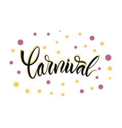 calligraphy brush lettering the word carnival vector image