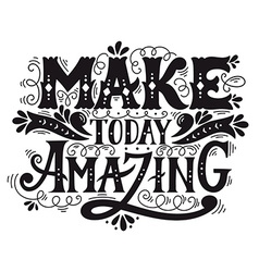 Make today amazing Quote Hand drawn vintage with vector image