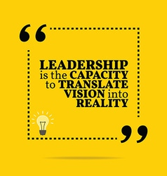 Inspirational motivational quote leadership is the vector