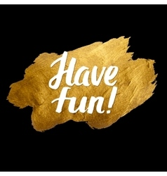 Have fun gold calligraphic inscription vector