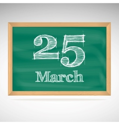 March 25 inscription in chalk on a blackboard vector