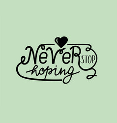 Hand lettering never stop hoping with heart vector