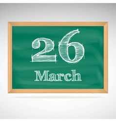March 26 inscription in chalk on a blackboard vector