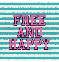 free and happy typography t-shirt graphics vector image vector image