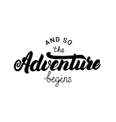 And so the adventure begins hand written lettering vector image vector image