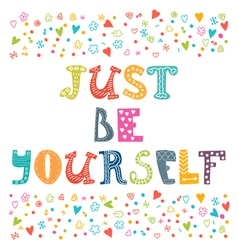 Just be yourself Motivational poster Inspirational vector image vector image