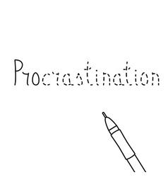 Unfinished inscription of word procrastination vector