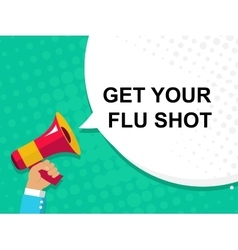 Hand holding megaphone with GET YOUR FLU SHOT vector image