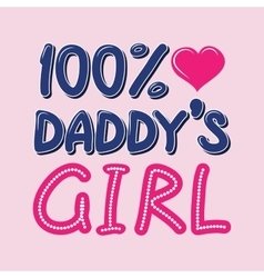 100 percent daddys girl t-shirt typography vector
