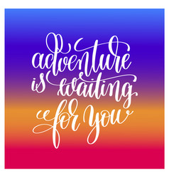 Adventure is waiting for you handwritten lettering vector