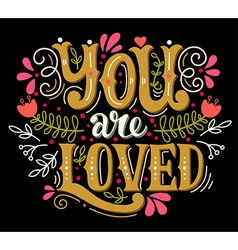 You are loved hand lettering with decoration vector