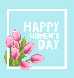 Happy womens day card tulip and frame vector
