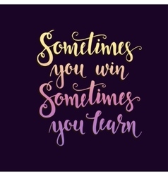 Sometimes you win hand drawn typography poster vector