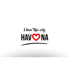 Havana city name love heart visit tourism logo vector