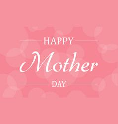 Happy mother day greeting card vector