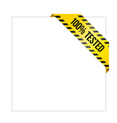 yellow caution tape with words 100 tested vector image vector image