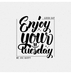 Enjoy your tuesday brush lettering quote vector