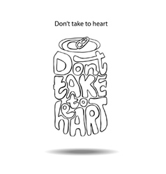Do not take to heart inspiration vector