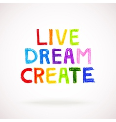 Watercolor hand drawn words LIVE DREAM CREATE vector image