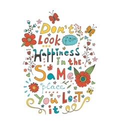 Don t look for happiness in the same place you vector