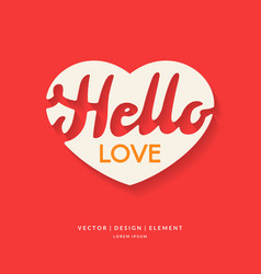 Image of heart with lettering hello love vector