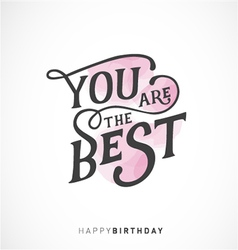 You are the best happy birthday typography design vector