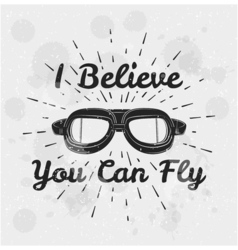 I believe you can fly retro aviator pilot glasses vector