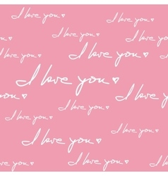 I Love You Hand Written Phrase Seamless Pattern vector image vector image