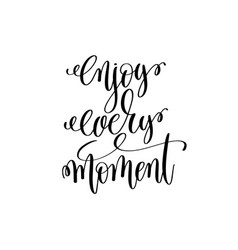 Enjoy every moment black and white modern brush vector