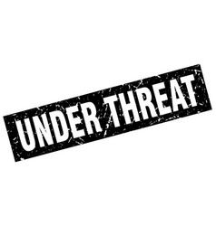 Square grunge black under threat stamp vector