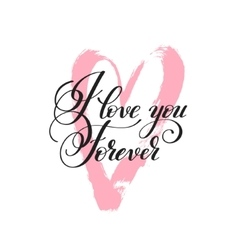 I love you forever handwritten lettering quote vector