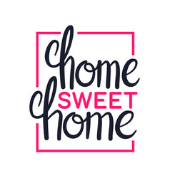 home sweet home art lettering design vector image