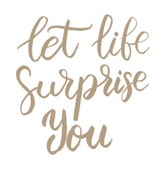Let life surprise you hand drawn lettering phrase vector