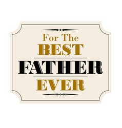 best father ever vector image vector image