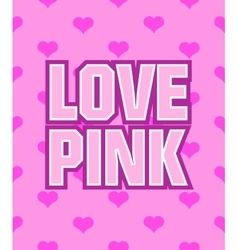poster with the words Love Pink on seamless vector image vector image
