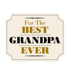Best grandpa ever gold black vector
