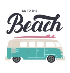 Go to the beach hand lettering with surf bus vector image