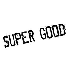 Super good rubber stamp vector