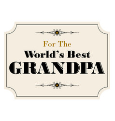 Worlds best grandpa vector